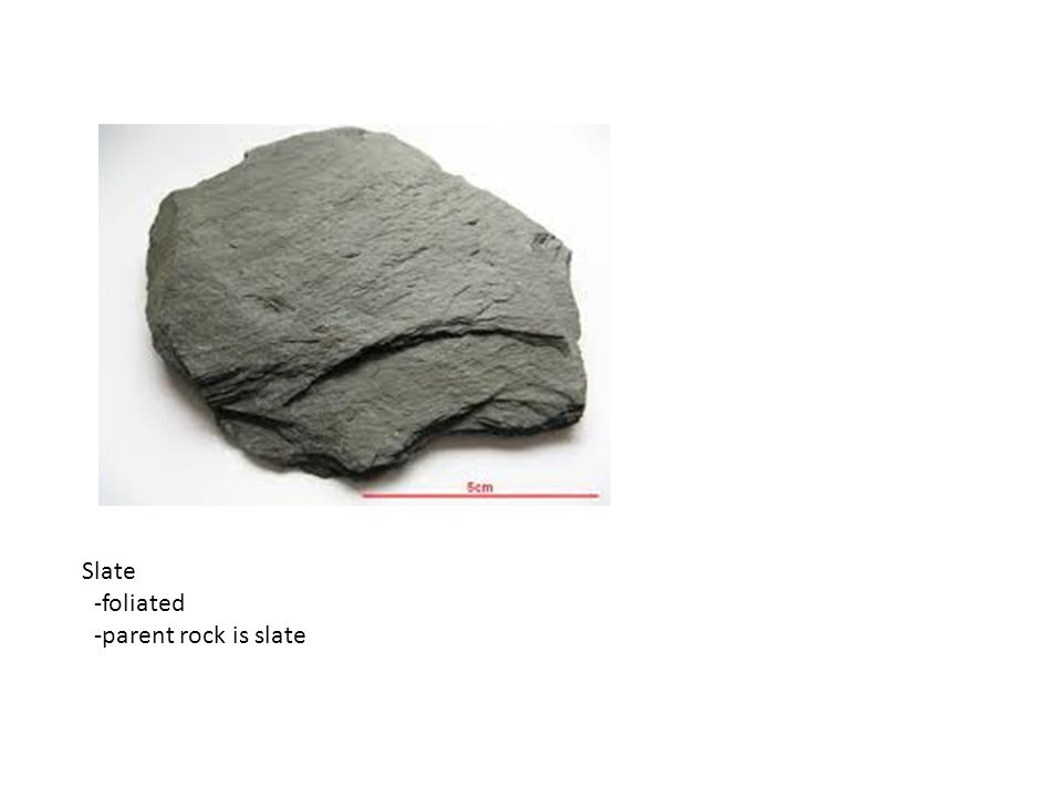 Slate -foliated -parent rock is slate