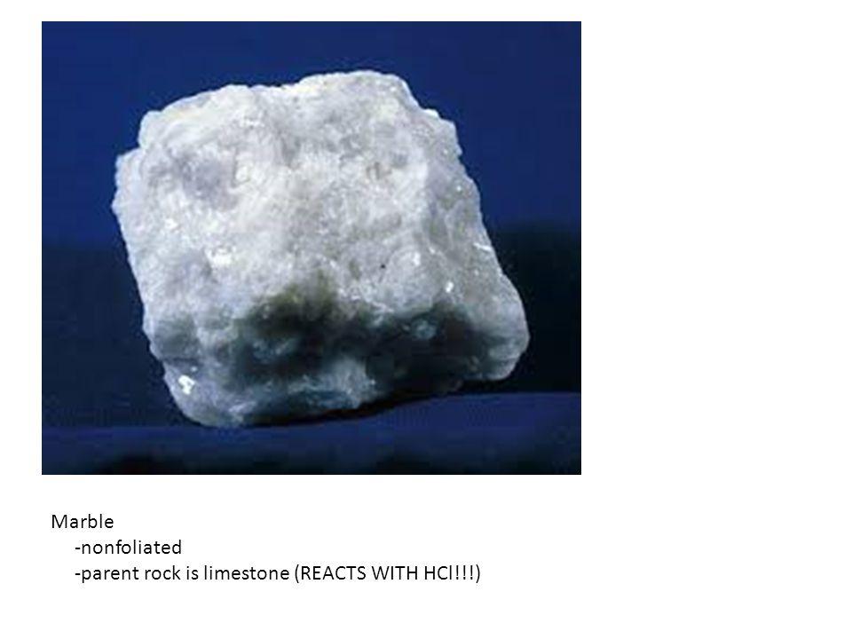 Quartzite -nonfoliated -parent rock is sandstone