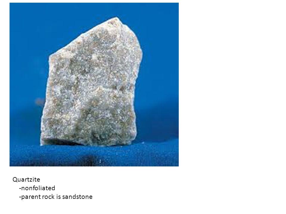 Baraboo Quartzite -nonfoliated -parent rock is sandstone and large deposits of hematite