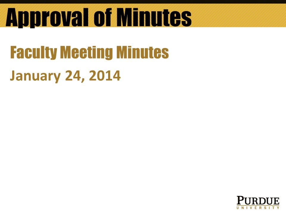 Approval of Minutes Faculty Meeting Minutes January 24, 2014