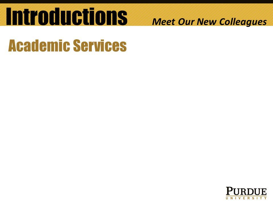 Introductions Meet Our New Colleagues Academic Services