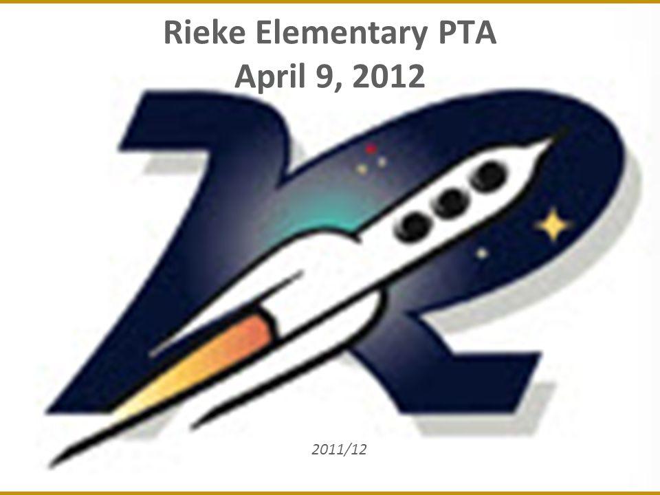 Rieke Elementary PTA April 9, 2012 2011/12