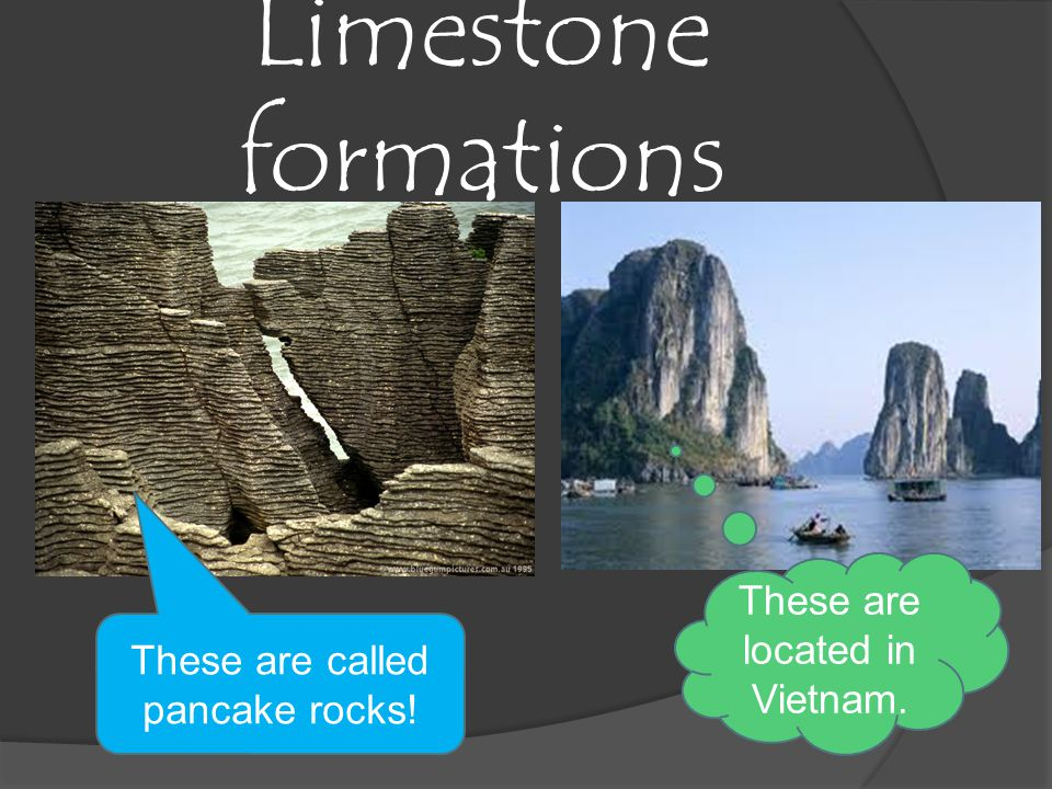 Limestone formations These are called pancake rocks! These are located in Vietnam.