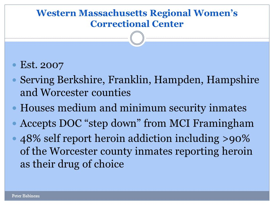 Western Massachusetts Regional Women's Correctional Center Est. 2007 Serving Berkshire, Franklin, Hampden, Hampshire and Worcester counties Houses med
