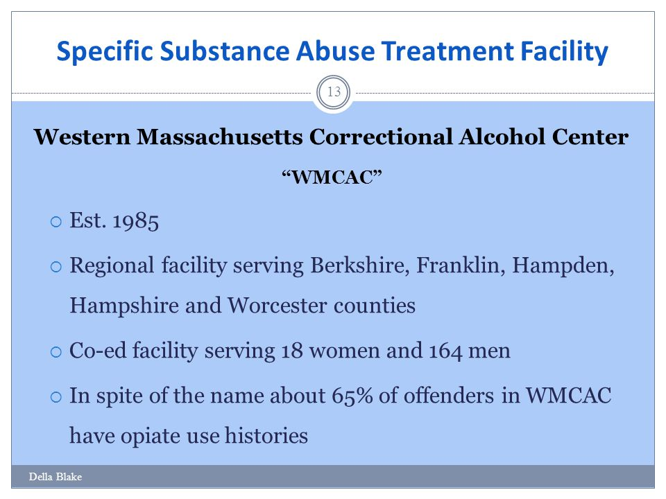 Specific Substance Abuse Treatment Facility 13 Western Massachusetts Correctional Alcohol Center WMCAC  Est.
