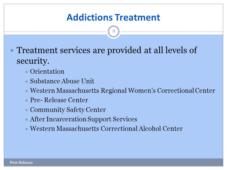 Addictions Treatment 9 Treatment services are provided at all levels of security.