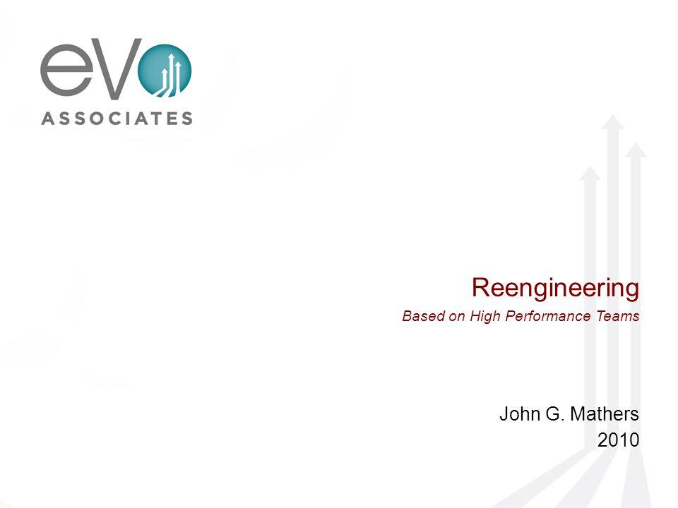 Reengineering Based on High Performance Teams John G. Mathers 2010