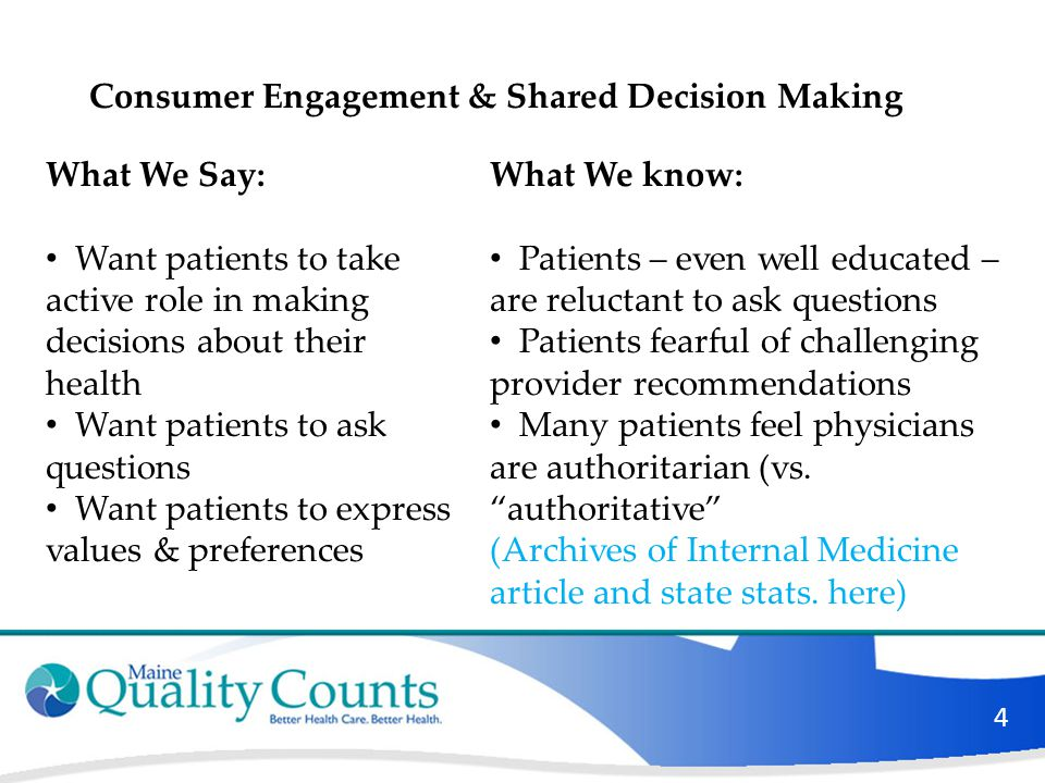 4 Consumer Engagement & Shared Decision Making What We Say: Want patients to take active role in making decisions about their health Want patients to