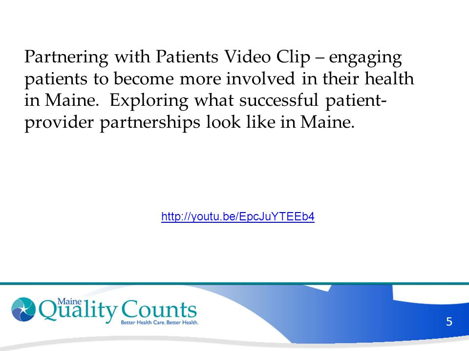 5 Partnering with Patients Video Clip – engaging patients to become more involved in their health in Maine. Exploring what successful patient- provide