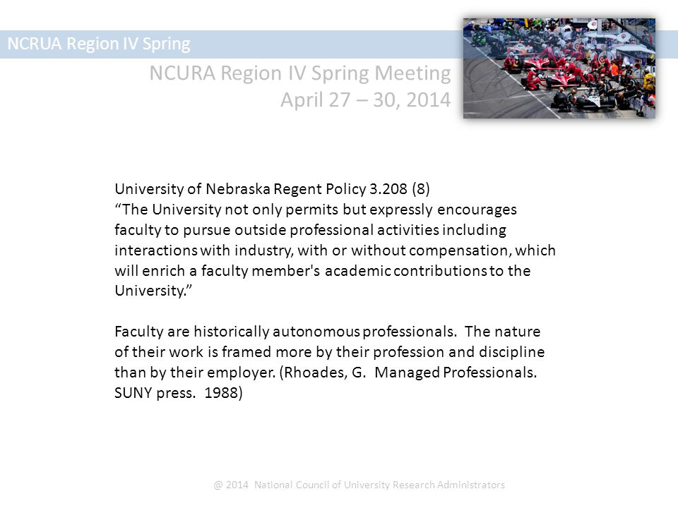 NCURA Region IV Spring Meeting April 27 – 30, 2014 NCRUA Region IV Spring @ 2014 National Council of University Research Administrators Laws create expectations: Federal, state, and institutional policies describe and document compliance requirements.
