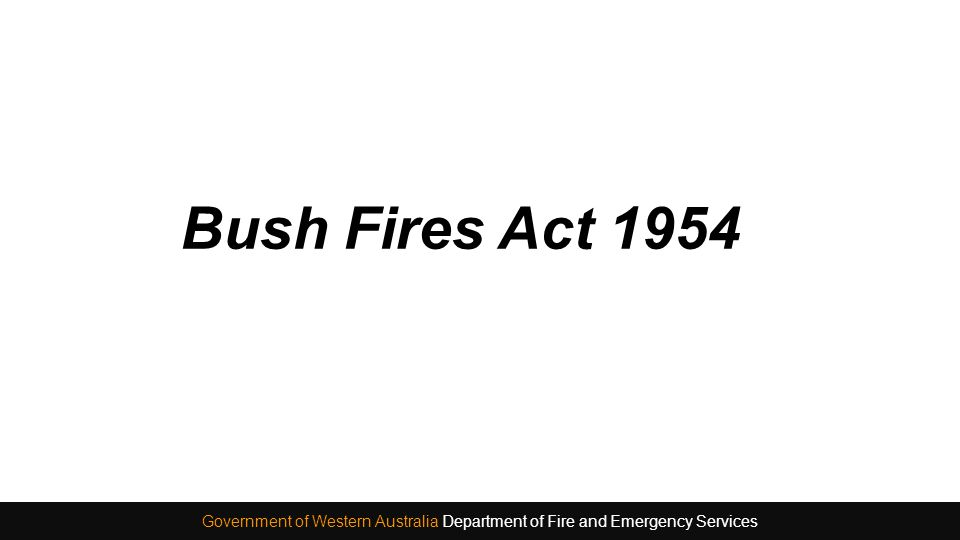 Bush Fires Act 1954 Government of Western Australia Department of Fire and Emergency Services