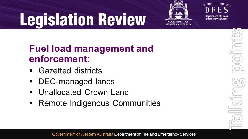 Fuel load management and enforcement:  Gazetted districts  DEC-managed lands  Unallocated Crown Land  Remote Indigenous Communities Hot Topics Gov