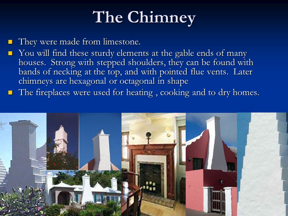 The Chimney They were made from limestone.
