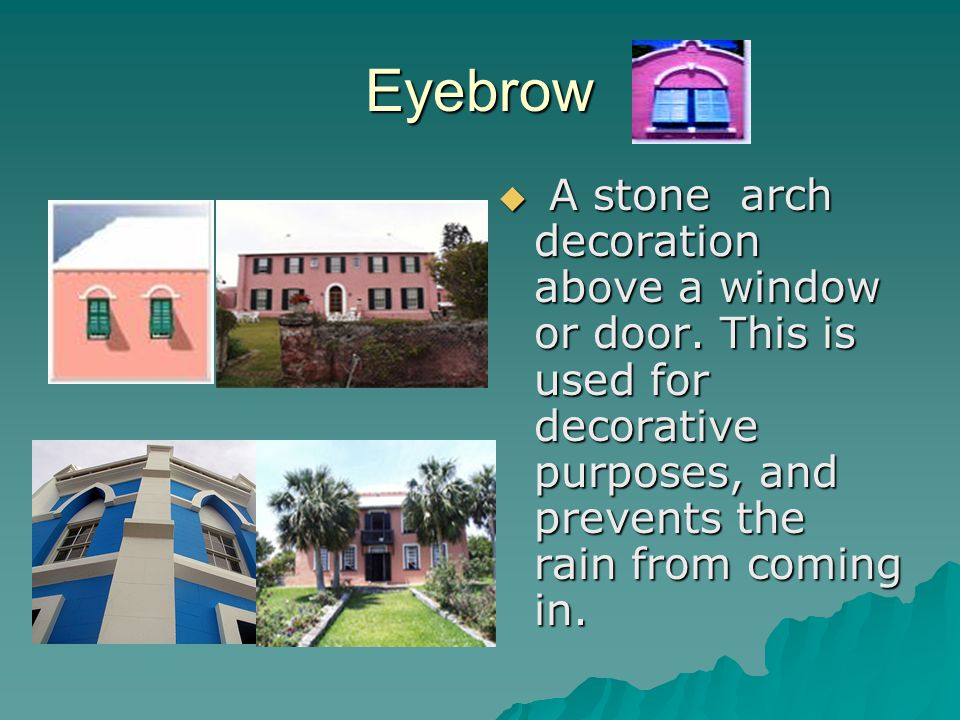 Eyebrow  A stone arch decoration above a window or door.