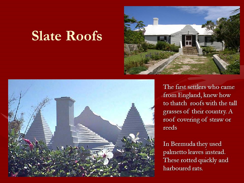 Slate Roofs The first settlers who came from England, knew how to thatch roofs with the tall grasses of their country.