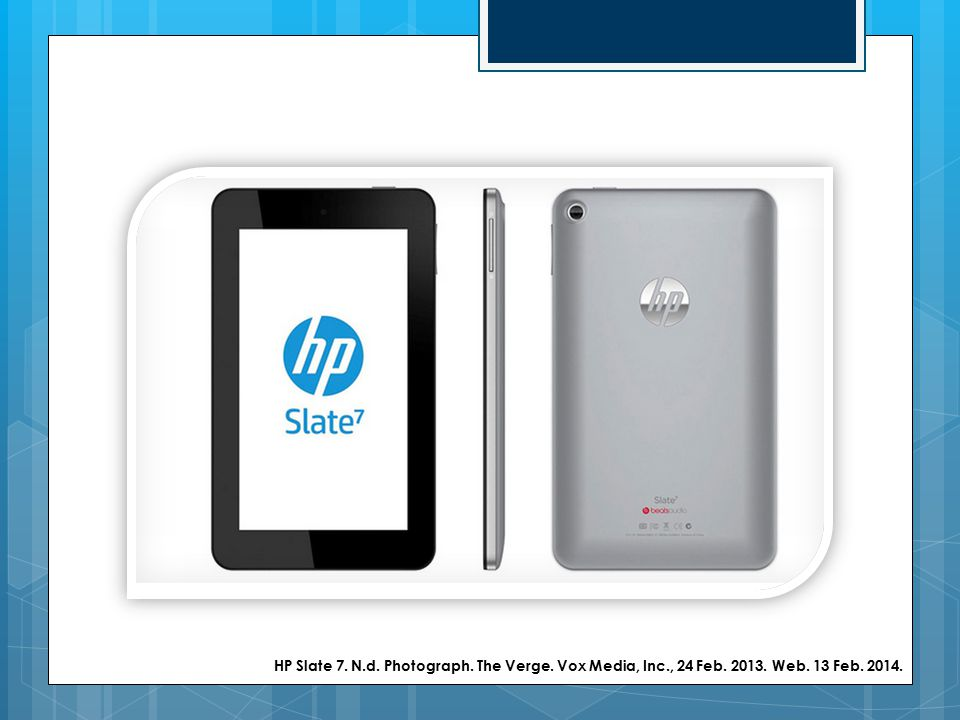 HP Slate 7. N.d. Photograph. The Verge. Vox Media, Inc., 24 Feb. 2013. Web. 13 Feb. 2014.
