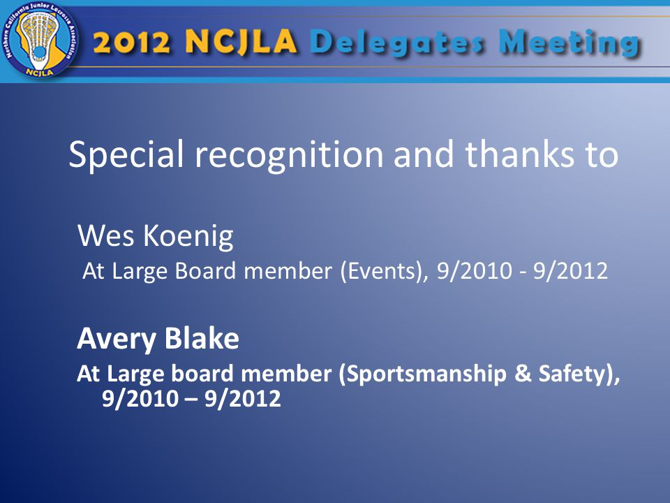 Special recognition and thanks to Wes Koenig At Large Board member (Events), 9/2010 - 9/2012 Avery Blake At Large board member (Sportsmanship & Safety), 9/2010 – 9/2012