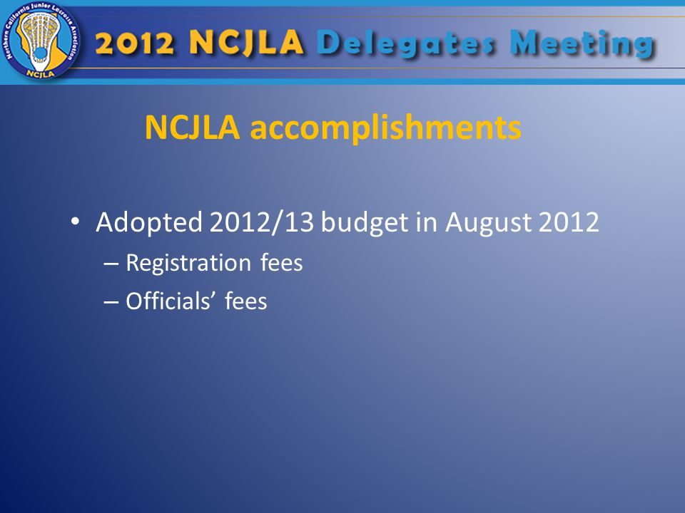 NCJLA accomplishments Adopted 2012/13 budget in August 2012 – Registration fees – Officials' fees