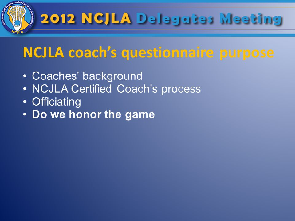 NCJLA coach's questionnaire purpose Coaches' background NCJLA Certified Coach's process Officiating Do we honor the game