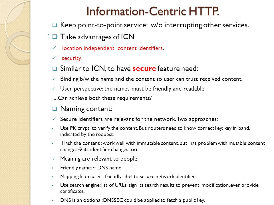 Information-Centric HTTP. Information-Centric HTTP..  Keep point-to-point service: w/o interrupting other services.  T ake advantages of ICN locatio