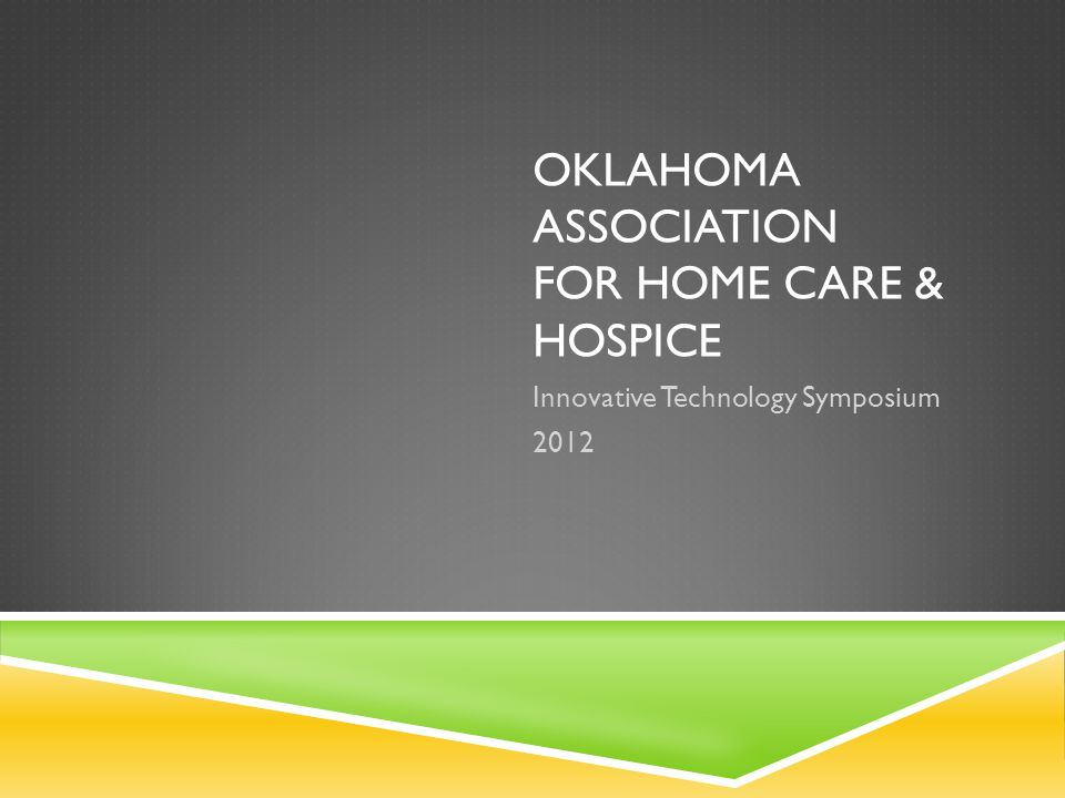 OKLAHOMA ASSOCIATION FOR HOME CARE & HOSPICE Innovative Technology Symposium 2012