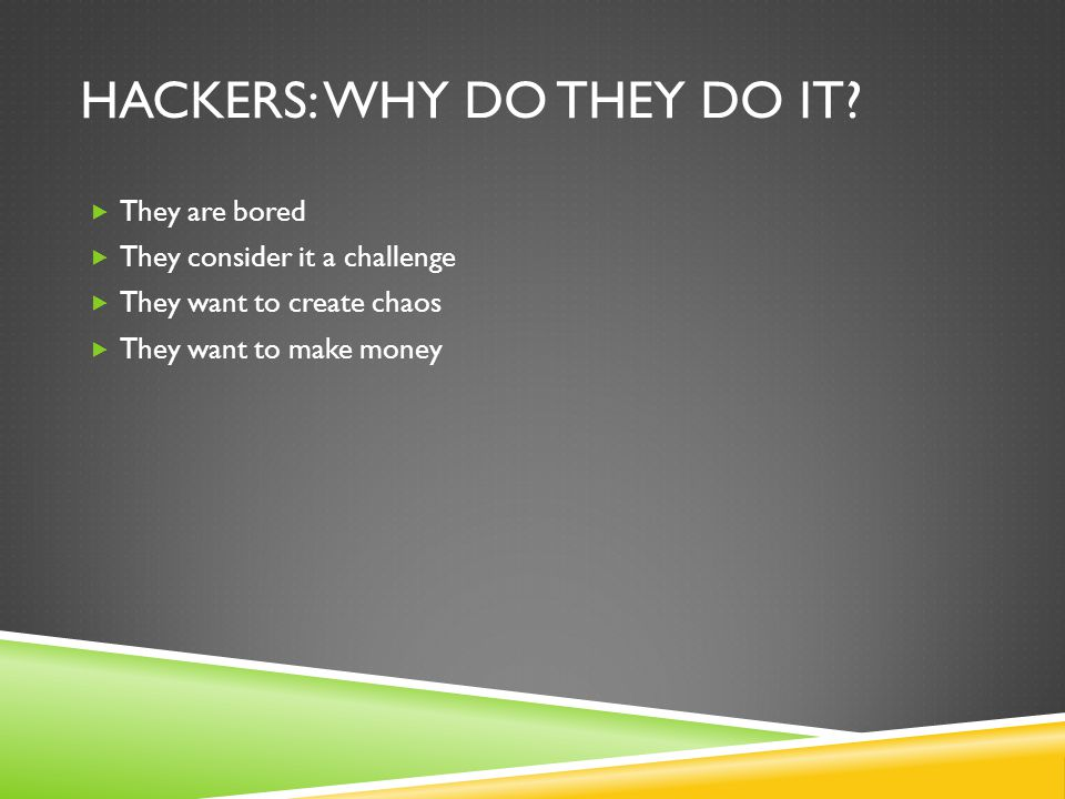HACKERS: WHY DO THEY DO IT.