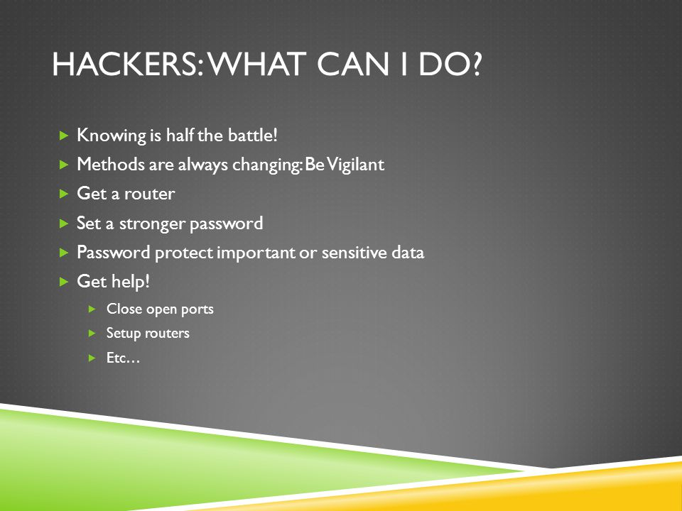 HACKERS: WHAT CAN I DO.  Knowing is half the battle.