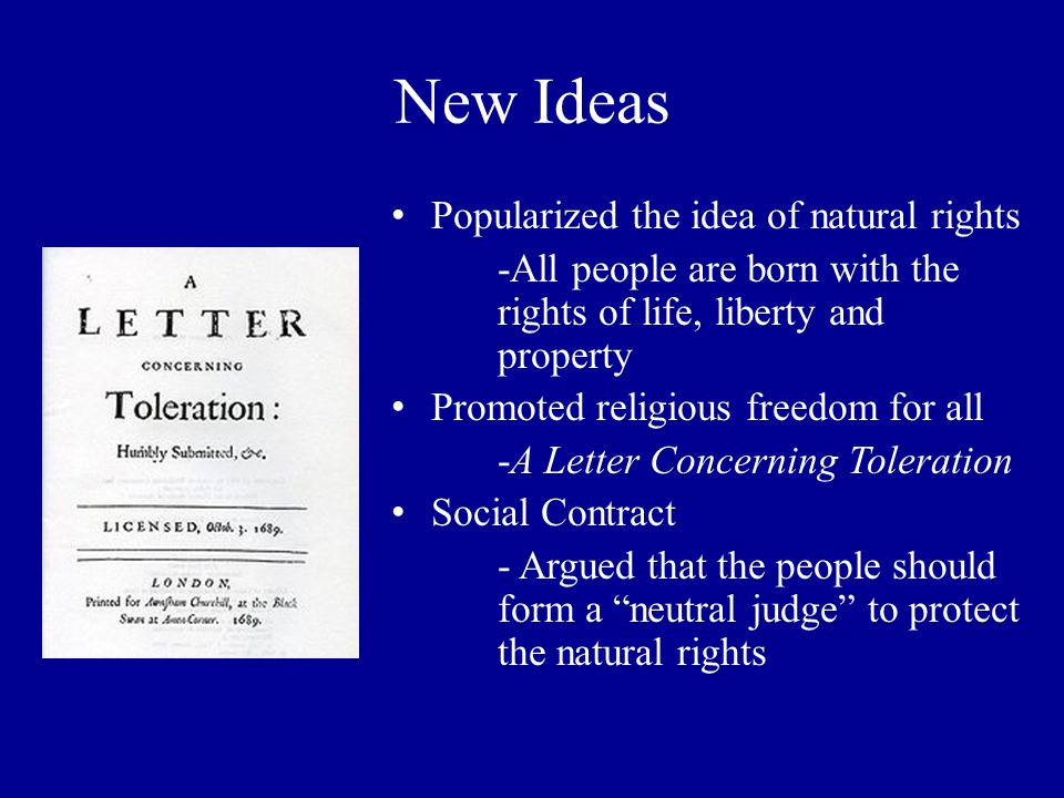 Influence on American Separation from England Theory of natural rights- - If the government does not protect the natural rights of the people it can be overthrown Government Rules for the common good -Britain was using the colonies as a source of income Tabula Rasa -People are born with a blank slate and anyone could become anything