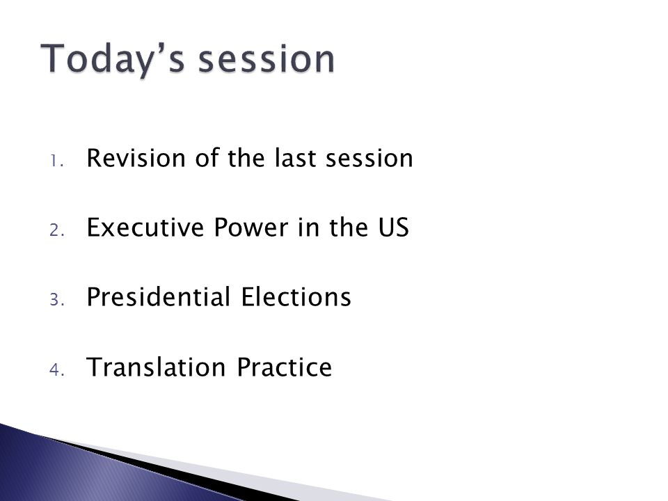1. Revision of the last session 2. Executive Power in the US 3.