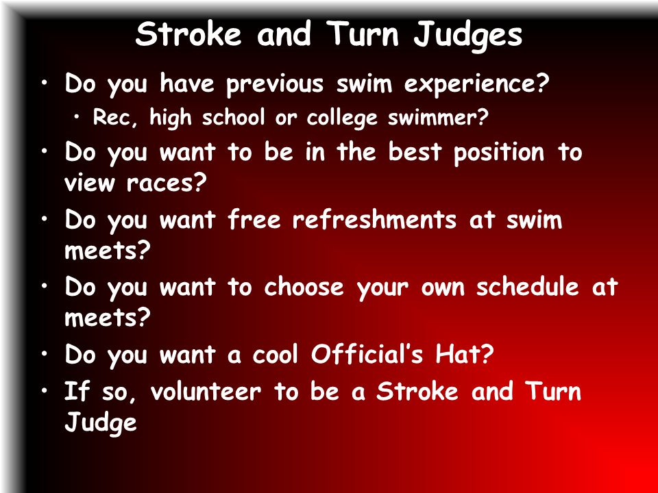 Stroke and Turn Judges Do you have previous swim experience.
