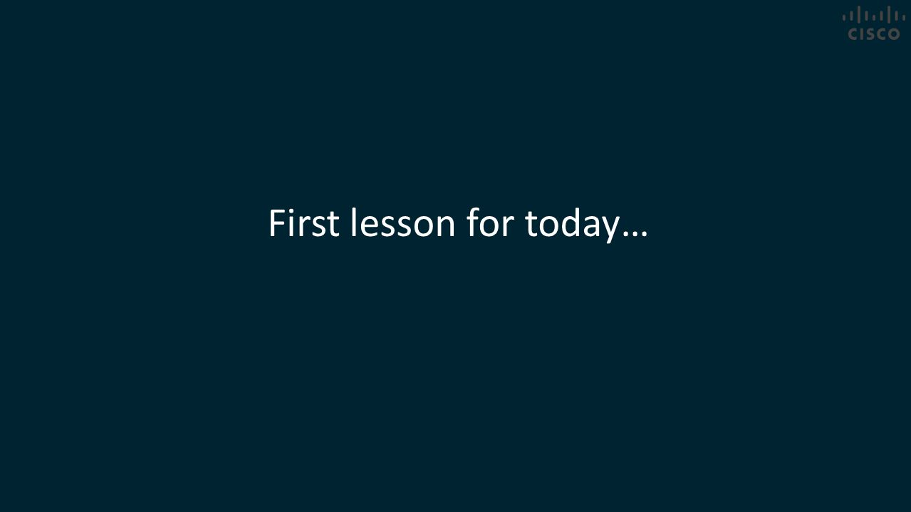First lesson for today…