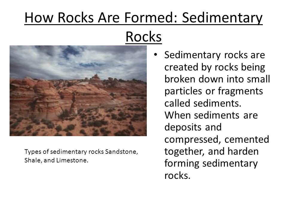 Sedimentary Rocks Sedimentary rocks are formed from particles of rocks that have been broken down by wind and water.