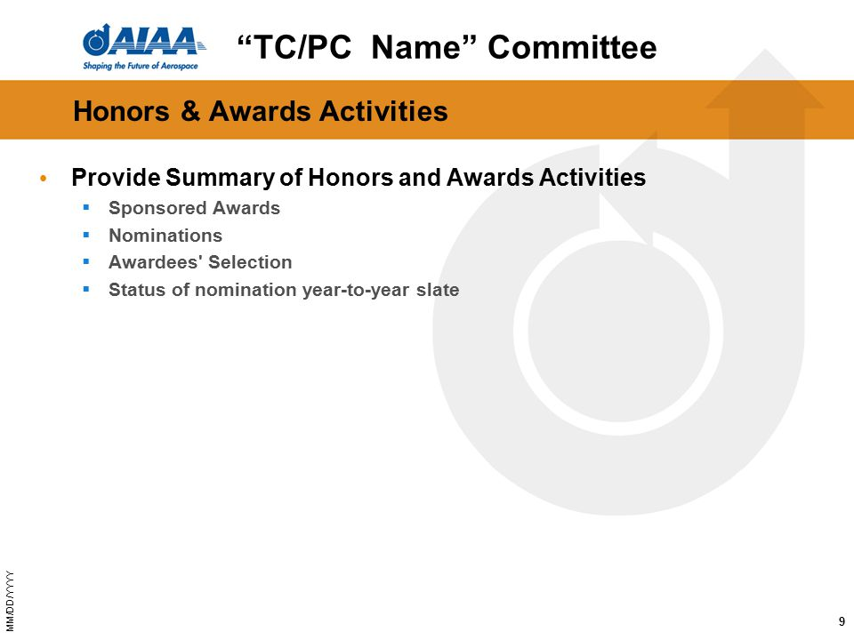 MM/DD/YYYY Honors & Awards Activities Provide Summary of Honors and Awards Activities  Sponsored Awards  Nominations  Awardees Selection  Status of nomination year-to-year slate 9 TC/PC Name Committee