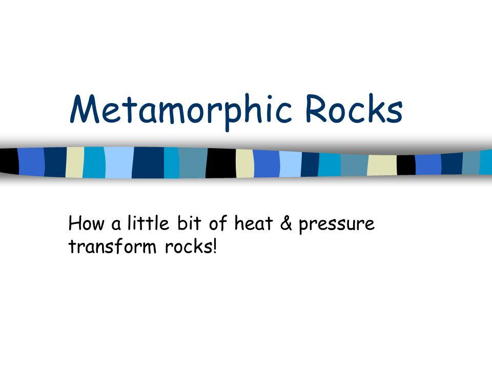 Metamorphic Rocks How a little bit of heat & pressure transform rocks!