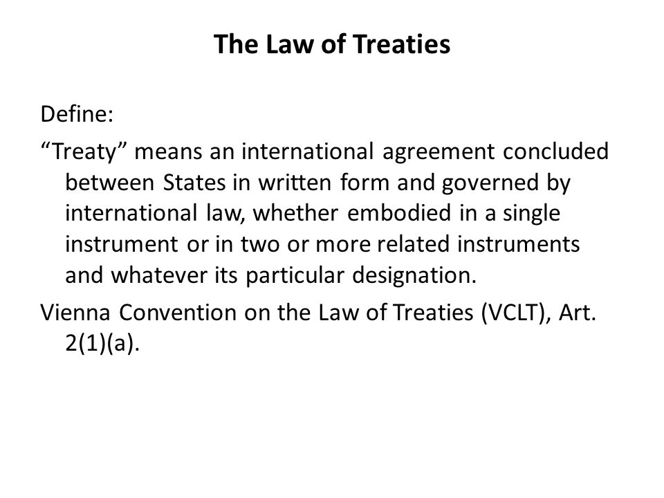 The Law of Treaties A treaty may also be known as: international agreement, protocol, charter, declaration, concordat, covenant, convention, exchange of letters.
