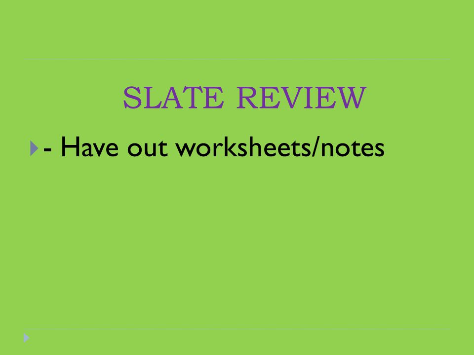 SLATE REVIEW  - Have out worksheets/notes