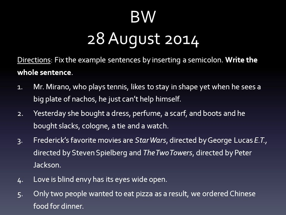 BW 28 August 2014 Directions: Fix the example sentences by inserting a semicolon.