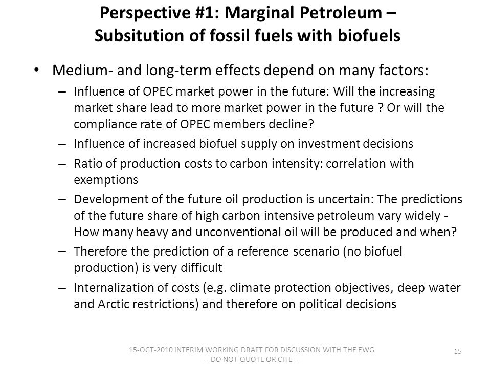 Perspective #1: Marginal Petroleum – Subsitution of fossil fuels with biofuels Medium- and long-term effects depend on many factors: – Influence of OPEC market power in the future: Will the increasing market share lead to more market power in the future .