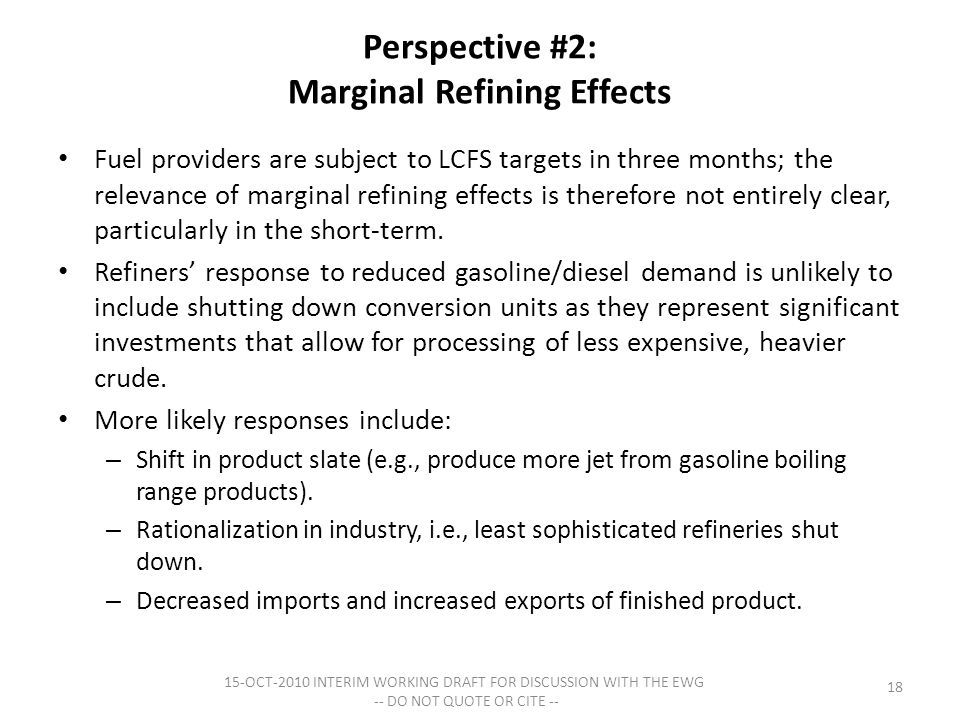 Perspective #2: Marginal Refining Effects Fuel providers are subject to LCFS targets in three months; the relevance of marginal refining effects is therefore not entirely clear, particularly in the short-term.