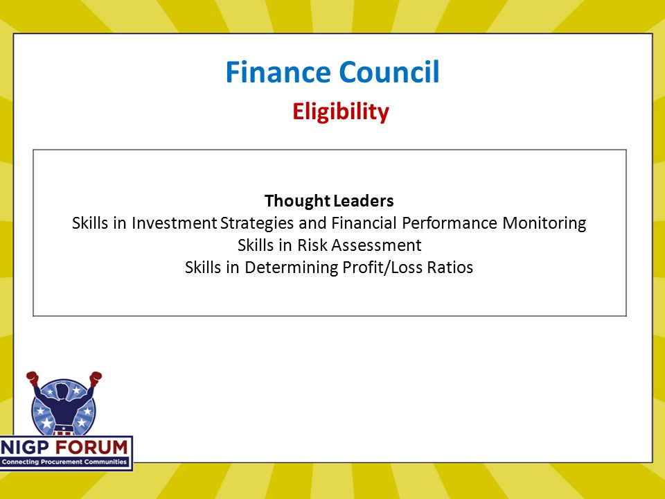 Finance Council Eligibility Thought Leaders Skills in Investment Strategies and Financial Performance Monitoring Skills in Risk Assessment Skills in Determining Profit/Loss Ratios
