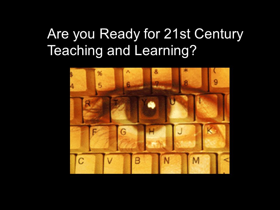 Are you Ready for 21st Century Teaching and Learning