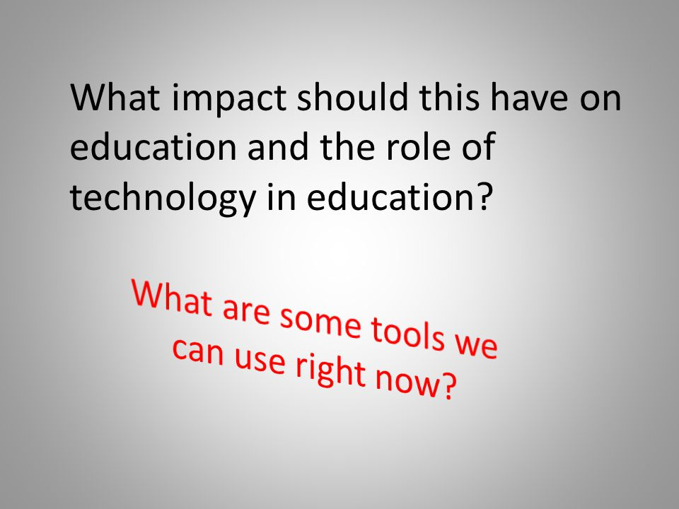 What impact should this have on education and the role of technology in education