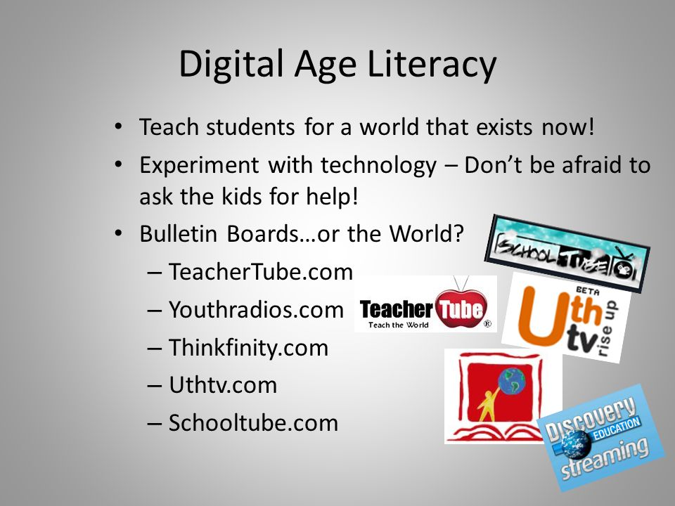Digital Age Literacy Teach students for a world that exists now.