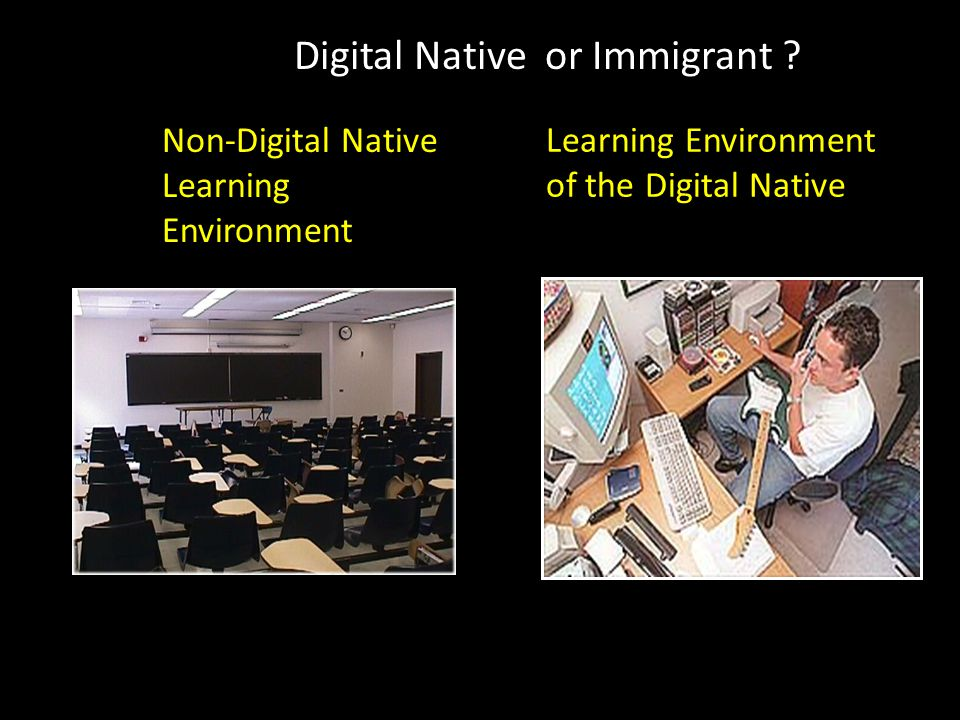 Learning Environment of the Digital Native Non-Digital Native Learning Environment Digital Native or Immigrant