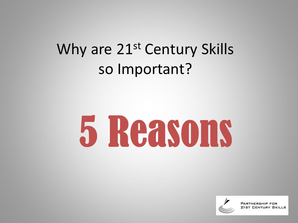 1. Every one of our students is now competing in the new global economy. Why 21 st Century Skills?