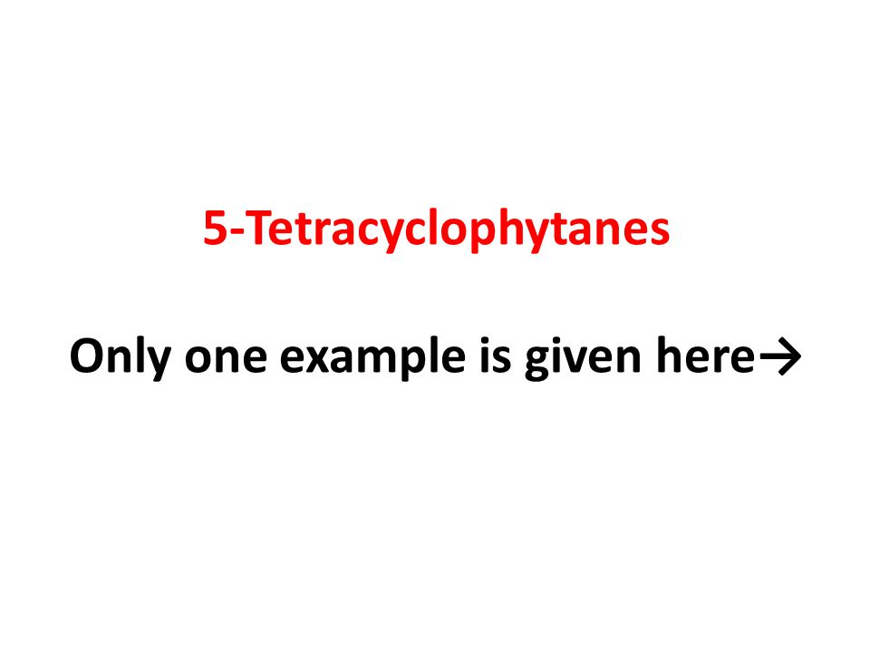 5-Tetracyclophytanes Only one example is given here→