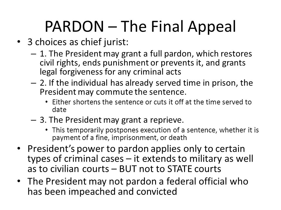 PARDON – The Final Appeal 3 choices as chief jurist: – 1. The President may grant a full pardon, which restores civil rights, ends punishment or preve