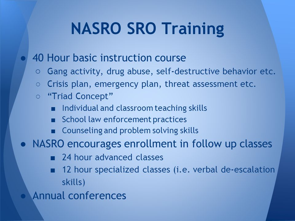 ●40 Hour basic instruction course ○ Gang activity, drug abuse, self-destructive behavior etc.