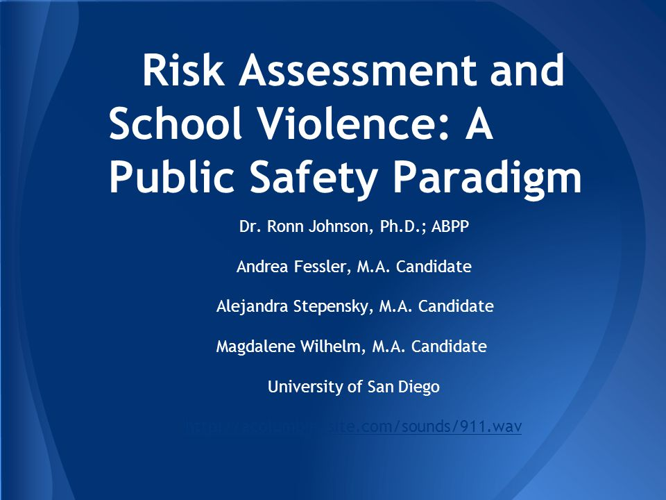 Risk Assessment and School Violence: A Public Safety Paradigm Dr.