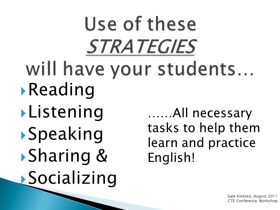 Gale Klotsko, August 2011 CTE Conference Workshop Want your students to listen while reading is happening.